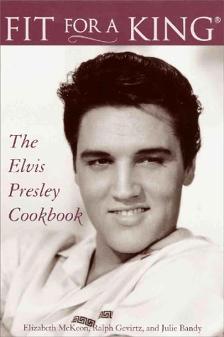 Fit for a King: The Elvis Presley Cookbook (0517189178) by Elizabeth McKeon