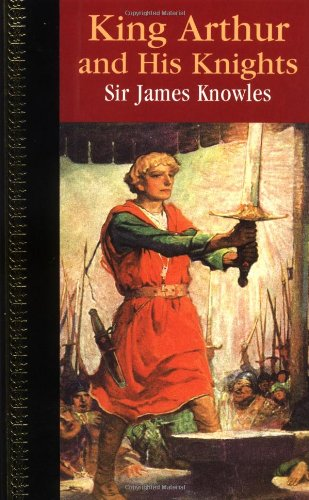 King Arthur and His Knights (Children's Classics): Knowles, Sir James
