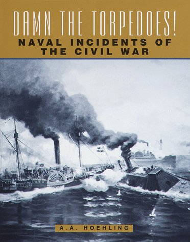 Damn the Torpedoes! Naval Incidents of the Civil War: A.A. Hoehling