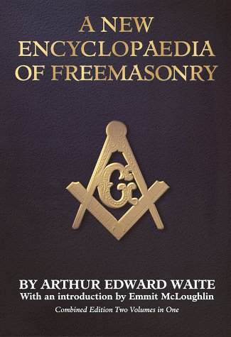 A New Encyclopaedia of Freemasonry: Their Rites, Literature, and History/2 Vols in 1: Waite, ...