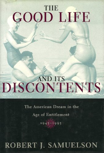 9780517197561: The Good Life and Its Discontents: The American Dream in the Age of Entitlement, 1945-1995