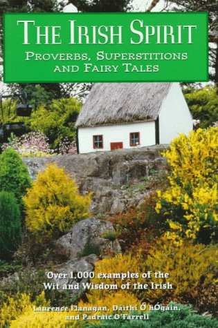 The Irish Spirit: Proverbs, Superstitions, and Fairy: Laurence Flanagan