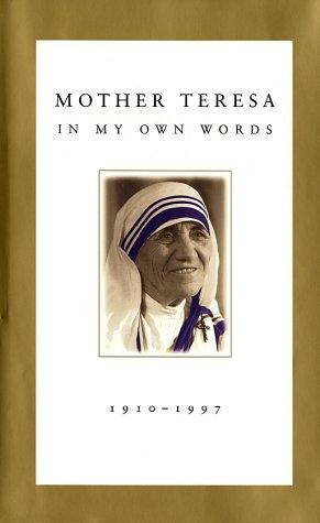 Mother Teresa: In My Own Words: Mother Teresa