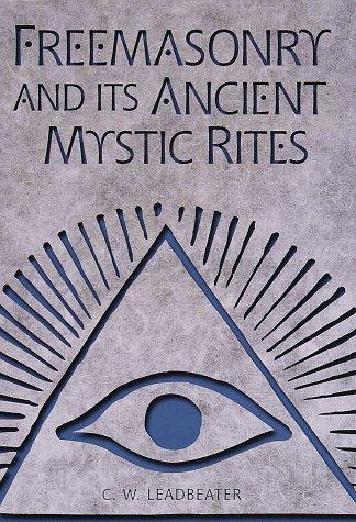 Freemasonry and Its Ancient Mystic Rites: Leadbeater, C.W.