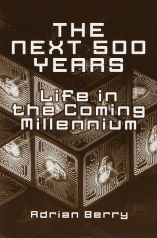 The Next 500 Years : Life in: Adrian Berry