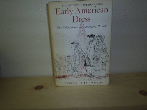 Early American Dress: The Colonial and Revolutionary: Edward Warwick, Henry