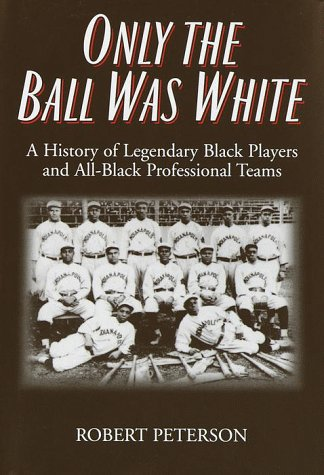 Only the Ball Was White: Peterson, Robert W.