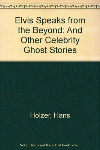 Elvis Speaks from the Beyond and Other Celebrity Ghost Stories: Hans Holzer