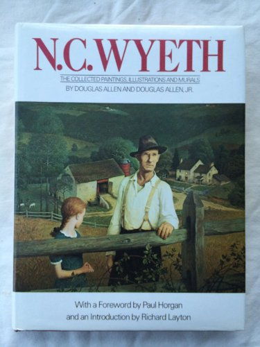 N. C. WYETH (NEWELL CONVERS): The Collected Paintings, Illustrations, and Murals: Allen, Douglas ...