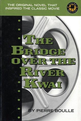The Bridge Over the River Kwai (Cinema Classics): Boulle, Pierre