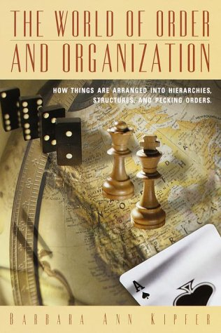9780517208687: The World of Order and Organization: How Things Are Arranged into Hierarchies, Structures and Pecking Orders