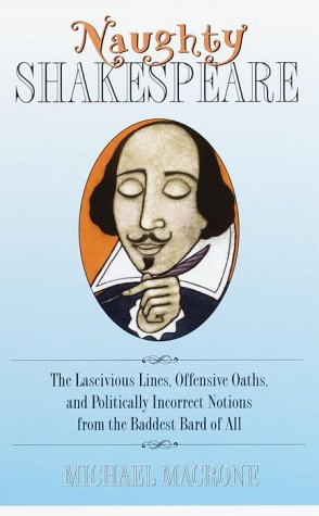 9780517209608: Naughty Shakespeare: The Lascivious Lines, Offensive Oaths, and Politically Incorrect Notions from the Baddest Bard of Them All