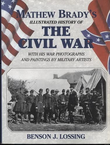 Mathew Brady's Illustrated History of the Civil War, 1861-65 and the causes that led up to the gr...
