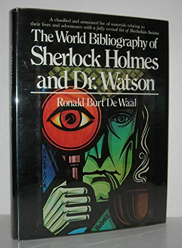 The World Bibliography of Sherlock Holmes And Dr. Watson, A Classified And Annotated List Of Mate...