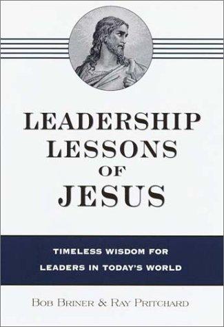 Leadership Lessons of Jesus: Ray Pritchard