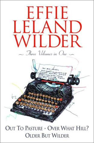 9780517220023: Effie Leland Wilder : Three Complete Novels: Out to Pasture/over What Hill?/Older but Wilder