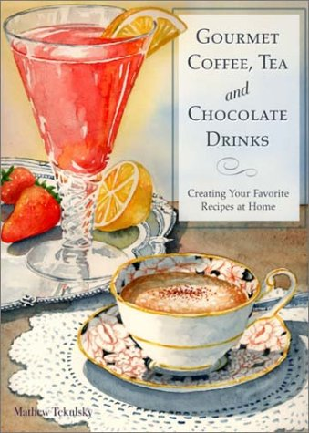 9780517221181: Gourmet Coffee, Tea and Chocolate Drinks: Creating Your Favorite Recipes at Home
