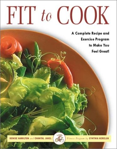 9780517221426: Fit to Cook: A Complete Recipe and Exercise Program to Make You Feel Great!