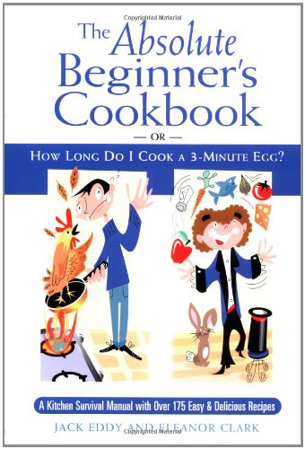 9780517221709: The Absolute Beginner's Cookbook: or, How Long Do I Cook a 3-Minute Egg?