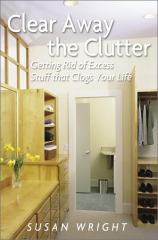 Clear Away the Clutter: Getting Rid of: Susan Wright