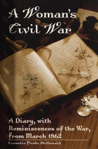 A Woman's Civil War: A Diary, with Reminiscences of the War, from March 1862 - McDonald, Cornelia Peake