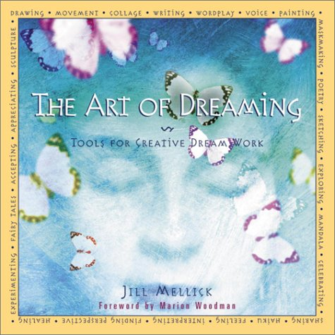 The Art of Dreaming: Creative Tools for Dream Work: Mellick, Jill
