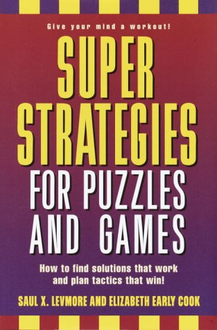 Super Strategies for Puzzles and Games: Levmore, Saul X.; Cook, Elizabeth Early