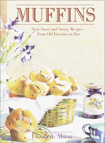 Muffins: Sixty Sweet and Savory Recipes. From: Alston, Elizabeth
