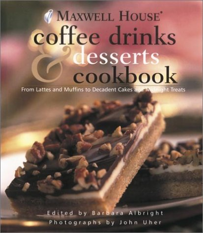 9780517222713: Maxwell House Coffee Drinks & Desserts Cookbook: From Lattes and Muffins to Decadent Cakes and Midnight Treats