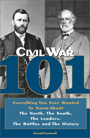 Civil War 101: Everything You Ever Wanted: Cartmell, Donald
