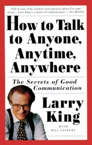 How to Talk to Anyone, Anytime, Anywhere: Larry King; Bill