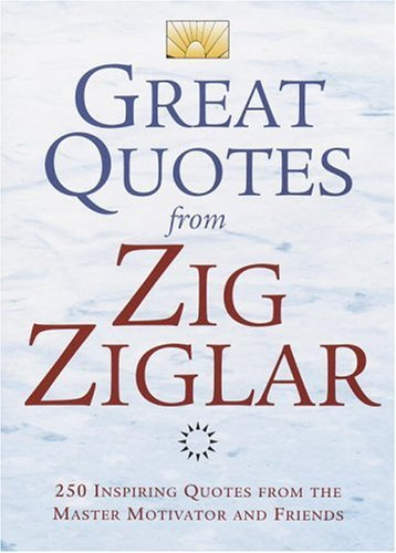 9780517223376: Great Quotes from Zig Ziglar: 250 Inspiring Quotes from the Master Motivator and Friends