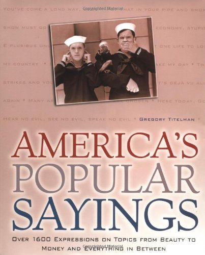 America's Popular Sayings: Over 1600 Expressions on Topics from Beauty to Money and Everything...