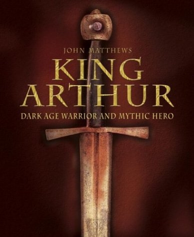 9780517224441: King Arthur: Dark Age Warrior and Mythic Hero