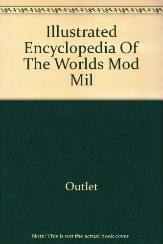 9780517224779: Title: Illustrated Encyclopedia of The Worlds Modern Mili
