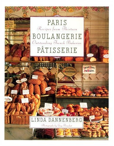 PARIS BOULANGERIE PATISSERIE Recipes from Thirteen Outstanding French Bakeries