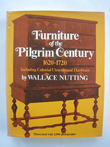Furniture of the Pilgrim Century; 1620-1720, Including Colonial Utensils and Hardware