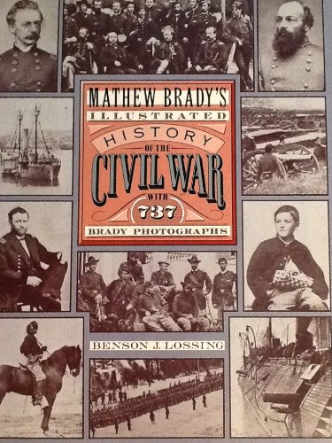 Mathew Brady's Illustrated History of the Civil War 1861-65 and the Causes That Led Up to the Gre...