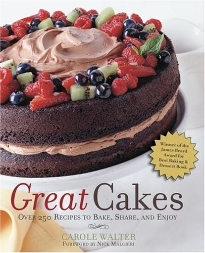 Great Cakes: Over 250 Recipes to Bake,: Carole Walter