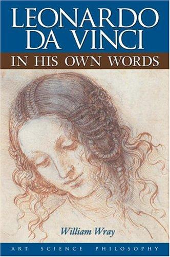 Leonardo Da Vinci in His Own Words: Wray, William