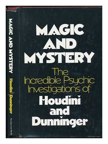 Magic and Mystery - The Incredible Psychic Investigations of Houdini and Dunninger: Houdini and ...
