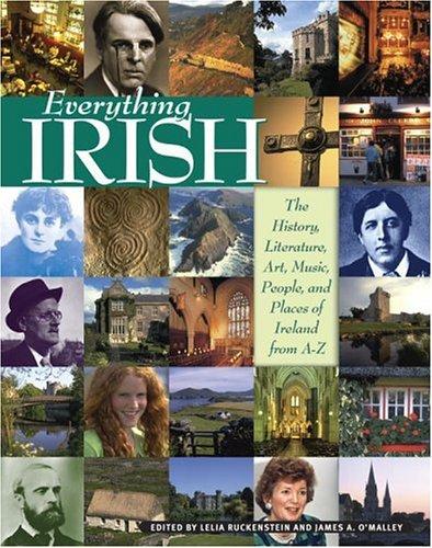 Everything Irish: The History, Literature, Art, Music,: Ruckenstein, Lelia, O'Malley,