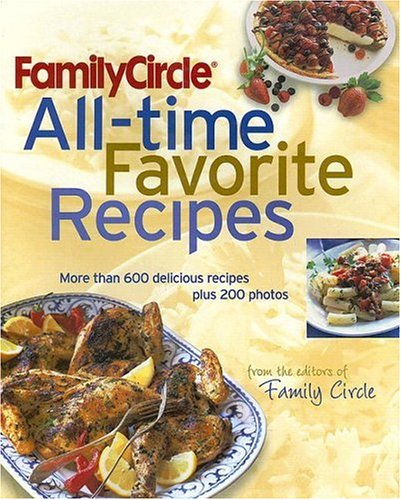 9780517228258: Family Circle All-Time Favorite Recipes: More Than 600 Delicious Recipes Plus 200 Photos