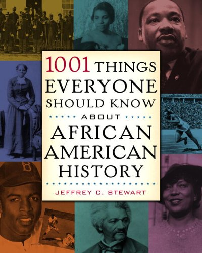 1001 Things Everyone Should Know About African American History: Stewart, Jeffrey C.