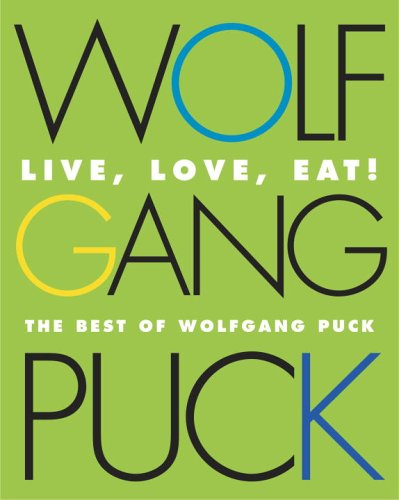 9780517228685: Live, Love, Eat!: The Best of Wolfgang Puck