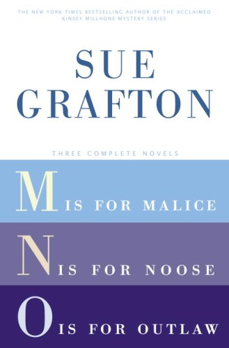 Sue Grafton: Three Complete Novels; M, N, & O: M is for Malice; N is for Noose; O is for Outlaw...