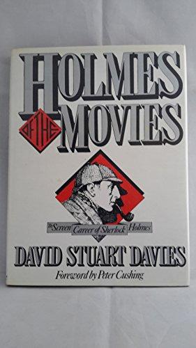 Holmes of the Movies: The Screen Career of Sherlock Holmes: DOYLE, ARTHUR CONAN; (SUBJECT) ; Davies...