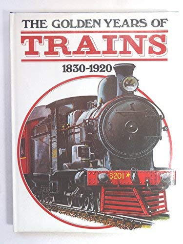 9780517233849: The Golden years of trains, 1830-1920