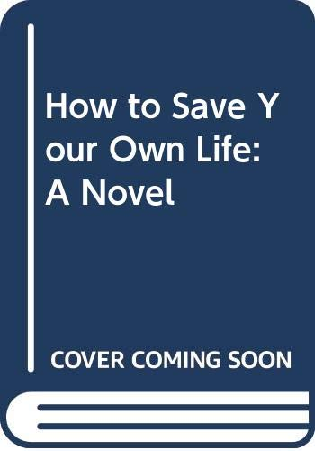 9780517243268: How to Save Your Own Life: A Novel