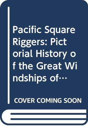 9780517243367: Pacific Square Riggers: Pictorial History of the Great Windships of Yesteryear